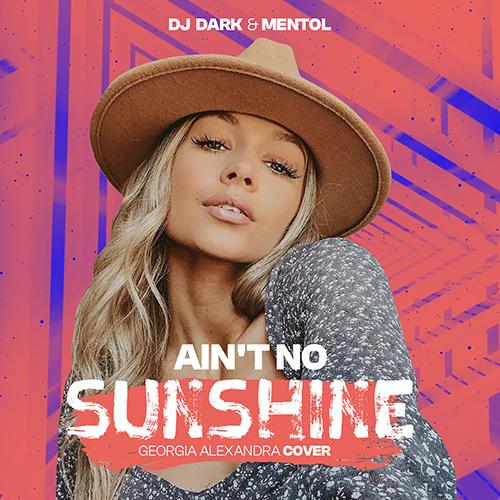 Dj Dark & Mentol - Ain't No Sunshine (feat. Georgia Alexandra) [2021]