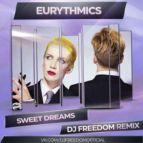 Eurythmics - Sweet Dreams (DJ Freedom Remix) [2021]