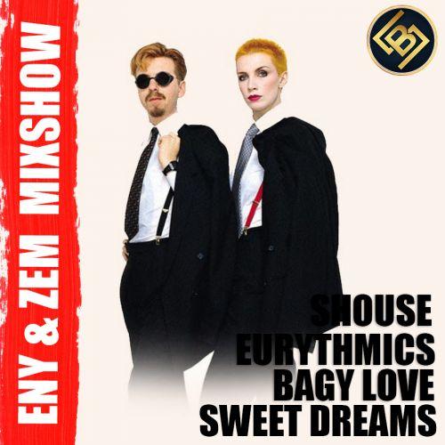Shouse x Eurythmics  - Bagy Love Tonight & Sweet Dreams (Eny & Zem Mixshow) [2021]
