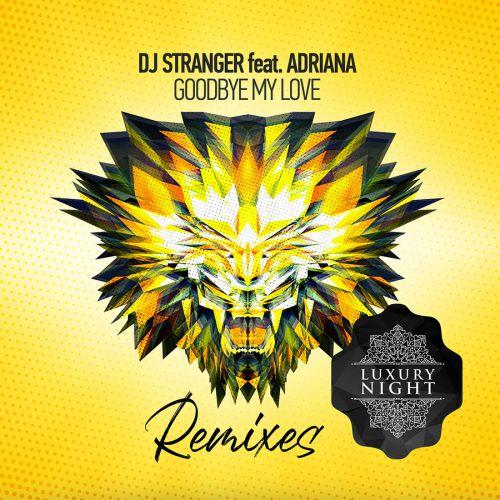 DJ Stranger feat Adriana - Goodbye My Love (Jenia Smile x Ser Twister; Rakurs; Ayur Tsyrenov; Barthez; Tobie Bryant; Edvard Hunger Remix's) [2021]