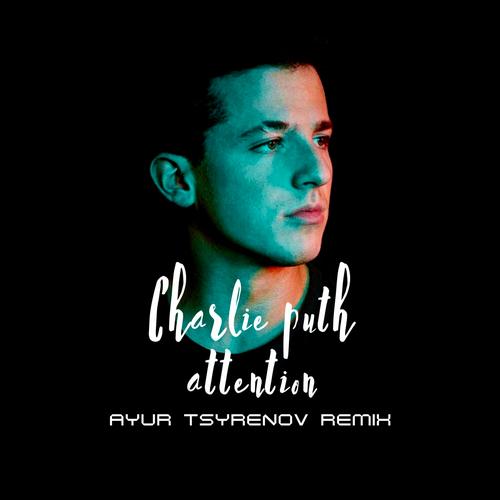 Charlie Puth - Attention (Ayur Tsyrenov Remix) [2021]
