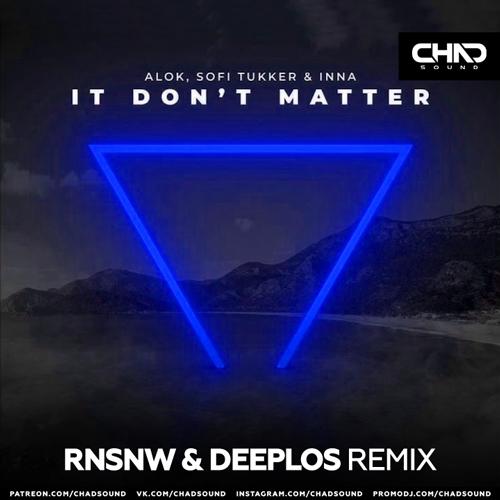 Alok, Sofi Tukker & Inna - It Don't Matter (Rnsnw & Deeplos Remix) [2021]