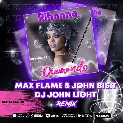 Rihanna - Diamonds (Max Flame & John Bis.T & Dj John Light Remix) [2021]
