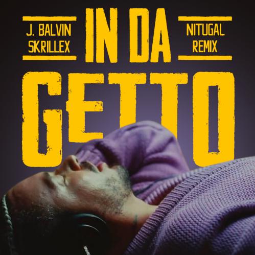 J. Balvin, Skrillex - In Da Getto (Nitugal Remix) [2021]