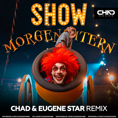 Morgenshtern - Show (Chad & Eugene Star Remix) [2021]