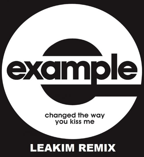 Example - Changed The Way You Kiss Me (Leakim Remix) [2021]