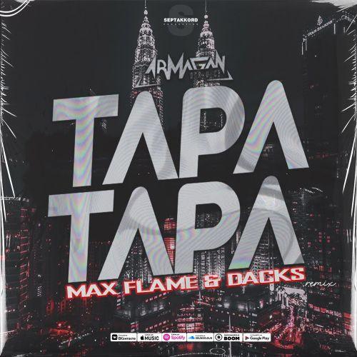 Armagan Oruc - Tapa Tapa (Max Flame & Dacks Remix) [2021]