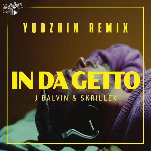 J Balvin & Skrillex - In Da Getto (Yudzhin Remix) [2021]