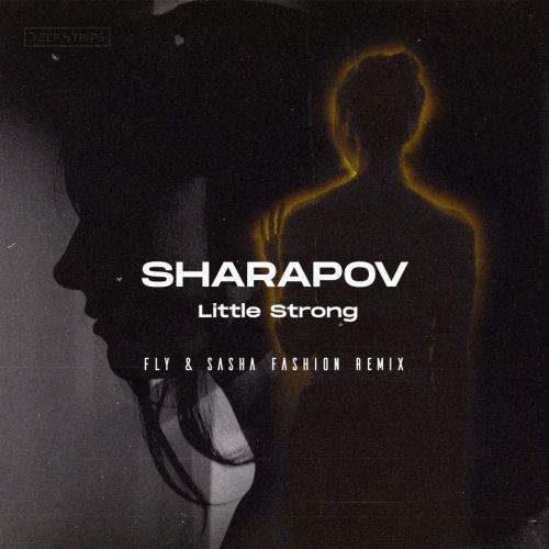 Sharapov - Little Strong (Fly & Sasha Fashion Remix) [2021]