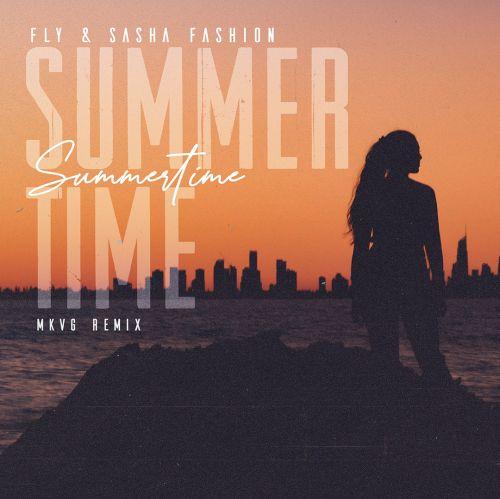 Fly & Sasha Fashion - Summer Time (Mkvg Remix) [2021]