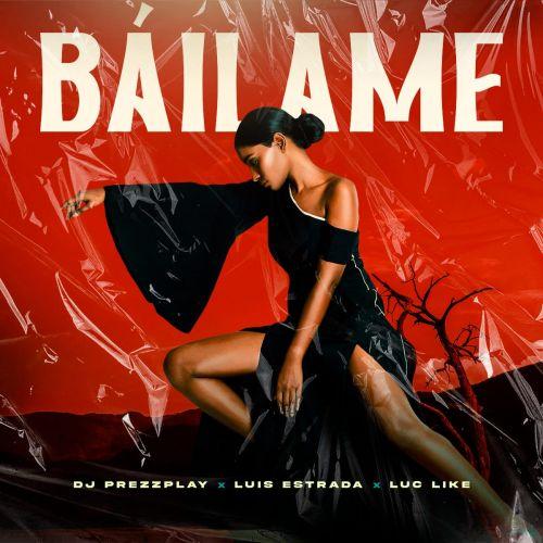 DJ Prezzplay x Luis Estrada x Luc Like - Bailame (Extended; Radio Edit) [2021]