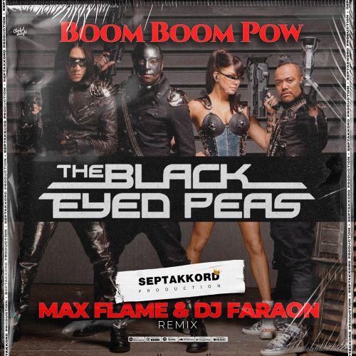 Black Eyed Peas - Boom Boom Pow (Max Flame & Dj Faraon Remix) [2021]