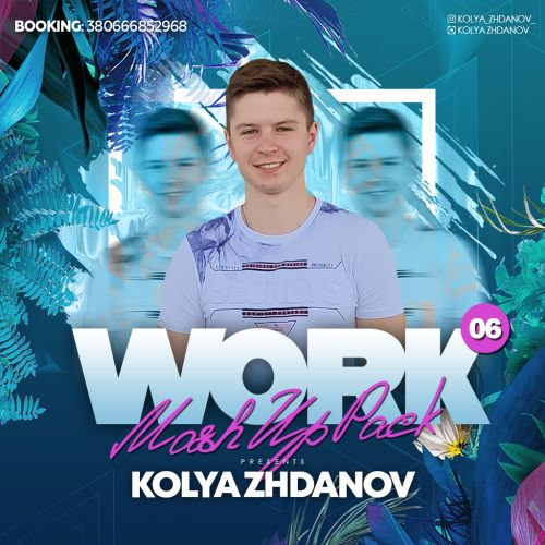 Kolya Zhdanov - Work Mash Up Pack #06 [2021]