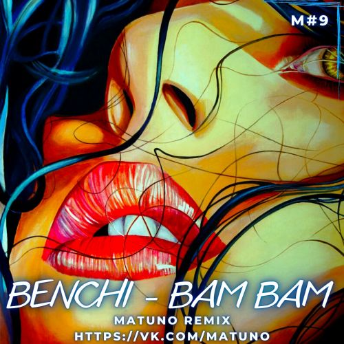 Benchi - Bam Bam (Matuno Remix) [2021]