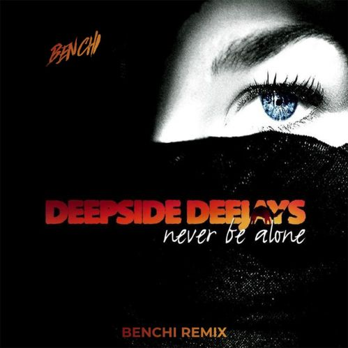 Deepside Deejays - Never Be Alone (Benchi Remix) [2021]
