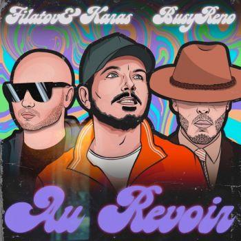 Filatov & Karas, Busy Reno - Au Revoir (Extended Mix) [2021]