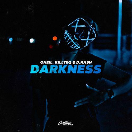 Oneil, Killteq & D.Hash - Darkness (Extended) [2021]