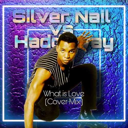 Silver Nail vs. Haddaway - What Is Love (Cover Mix) [2021]