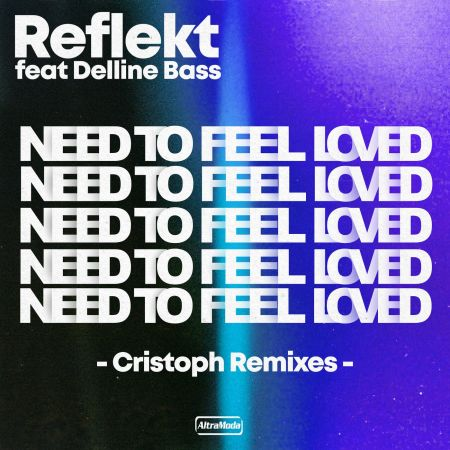 Reflekt feat. Delline Bass - Need To Feel Loved (Cristoph Remix) [2021]