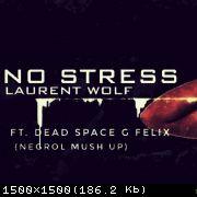 Laurent Wolf ft. Dead Space G Felix - No Stress (Negrol Mush Up) [2020]